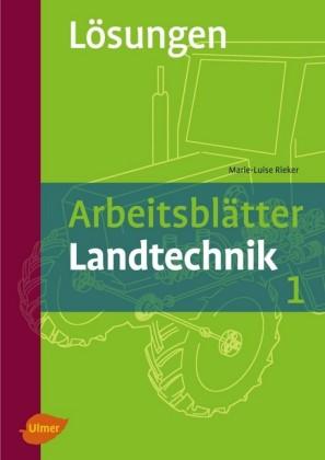 Arbeitsblätter Landtechnik 1 - Lösungsheft