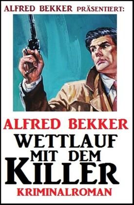 Alfred Bekker Kriminalroman: Wettlauf mit dem Killer