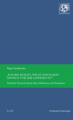 """""""Ich bin Realist, wie es noch kein Mensch vor mir gewesen ist"""" Friedrich Heinrich Jacobi über Idealismus und Realismus"""