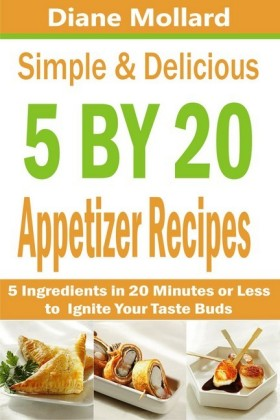 Simple & Delicious 5 by 20 Appetizer Recipes