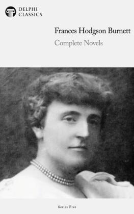 Delphi Complete Novels of Francis Hodgson Burnett (Illustrated)