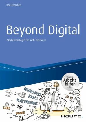 Beyond Digital: Markenstrategie für mehr Relevanz - inkl. Arbeitshilfen online