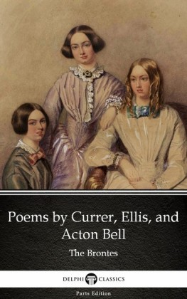 Poems by Currer, Ellis, and Acton Bell by The Bronte Sisters (Illustrated)