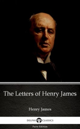 The Letters of Henry James by Henry James (Illustrated)