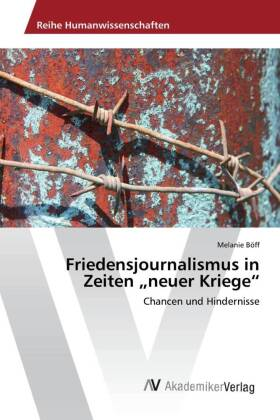 """Friedensjournalismus in Zeiten """"neuer Kriege"""""""