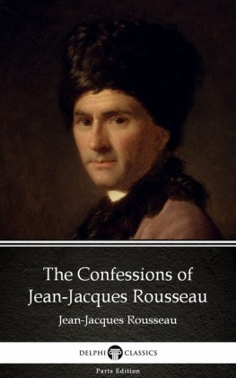 The Confessions of Jean-Jacques Rousseau by Jean-Jacques Rousseau (Illustrated)