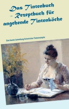 Das Tintenbuch - Rezeptbuch für angehende Tintenköche