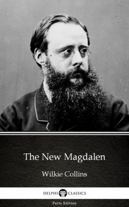 The New Magdalen by Wilkie Collins - Delphi Classics (Illustrated)