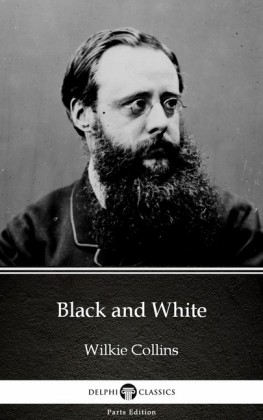 Black and White by Wilkie Collins - Delphi Classics (Illustrated)