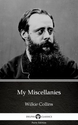 My Miscellanies by Wilkie Collins - Delphi Classics (Illustrated)