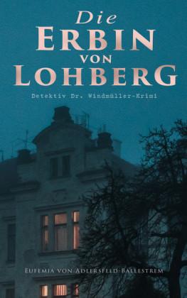 Die Erbin von Lohberg (Detektiv Dr. Windmüller-Krimi)