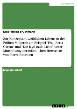 """Zur Konzeption weiblichen Lebens in der Frühen Moderne am Beispiel """"Frau Berta Garlan"""" und """"Die Jagd nach Liebe"""" unter M"""