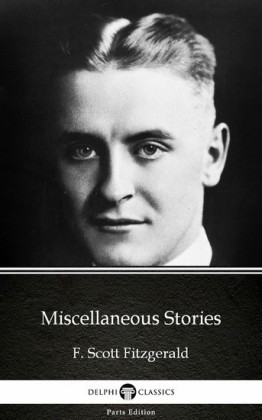 Miscellaneous Stories by F. Scott Fitzgerald - Delphi Classics (Illustrated)
