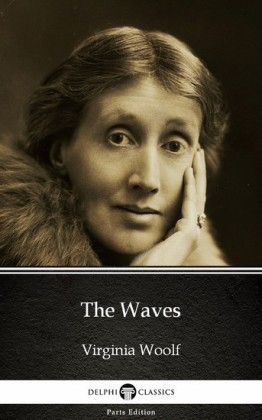 The Waves by Virginia Woolf - Delphi Classics (Illustrated)