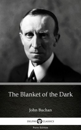 The Blanket of the Dark by John Buchan - Delphi Classics (Illustrated)