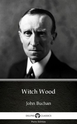 Witch Wood by John Buchan - Delphi Classics (Illustrated)