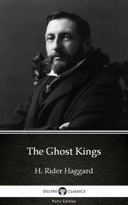 The Ghost Kings by H. Rider Haggard - Delphi Classics (Illustrated)