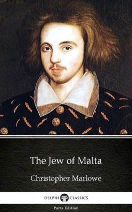 The Jew of Malta by Christopher Marlowe - Delphi Classics (Illustrated)