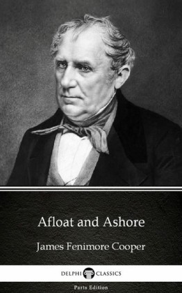 Afloat and Ashore by James Fenimore Cooper - Delphi Classics (Illustrated)