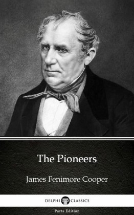 The Pioneers by James Fenimore Cooper - Delphi Classics (Illustrated)