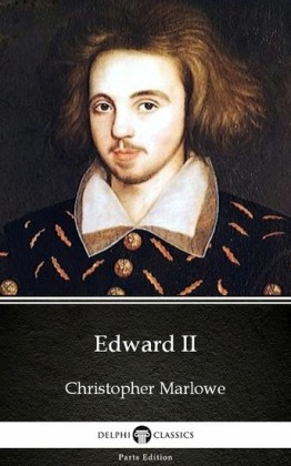 Edward II by Christopher Marlowe - Delphi Classics (Illustrated)