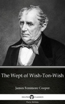 The Wept of Wish-Ton-Wish by James Fenimore Cooper - Delphi Classics (Illustrated)