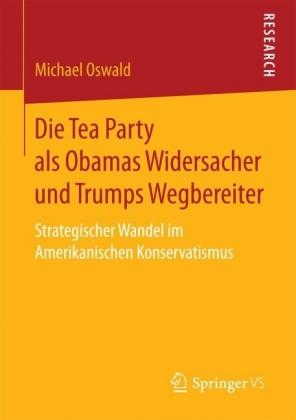 Die Tea Party als Obamas Widersacher und Trumps Wegbereiter