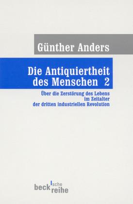 Die Antiquiertheit des Menschen Bd. II: Über die Zerstörung des Lebens im Zeitalter der dritten industriellen Revolution
