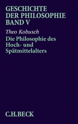 Geschichte der Philosophie Bd. 5: Die Philosophie des Hoch- und Spätmittelalters
