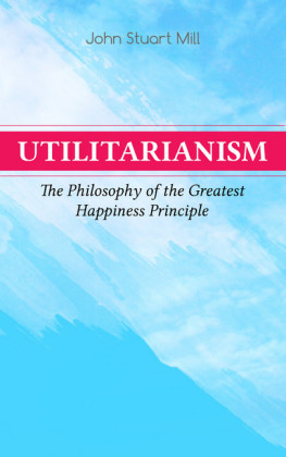 Utilitarianism - The Philosophy of the Greatest Happiness Principle