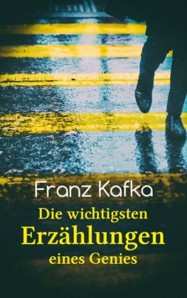 Franz Kafka: Die wichtigsten Erzählungen eines Genies
