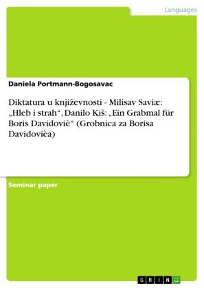 Diktatura u knji?evnosti - Milisav Saviæ: 'Hleb i strah', Danilo Ki?: 'Ein Grabmal für Boris Davidoviè' (Grobnica za Borisa Davidovièa)