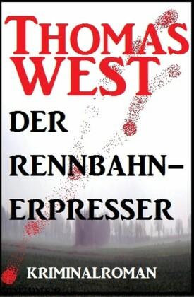 Thomas West Kriminalroman: Der Rennbahn-Erpresser