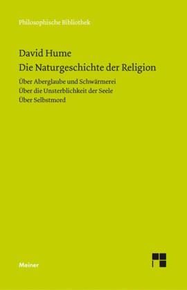 Die Naturgeschichte der Religion. Über Aberglaube und Schwärmerei. Über die Unsterblichkeit der Seele. Über Selbstmord
