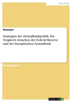Strategien der Zentralbankpolitik. Ein Vergleich zwischen der Federal Reserve und der Europäischen Zentralbank