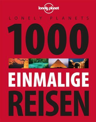 Lonely Planets 1000 einmalige Reisen