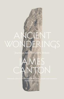 Ancient Wonderings: Journeys Into Prehistoric Britain