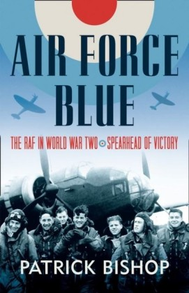Air Force Blue: The RAF in World War Two - Spearhead of Victory