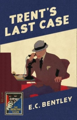Trent's Last Case: A Detective Story Club Classic Crime Novel (The Detective Club)