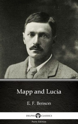 Mapp and Lucia by E. F. Benson - Delphi Classics (Illustrated)