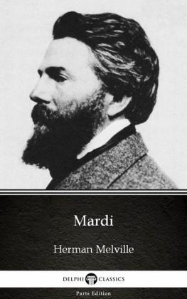 Mardi by Herman Melville - Delphi Classics (Illustrated)