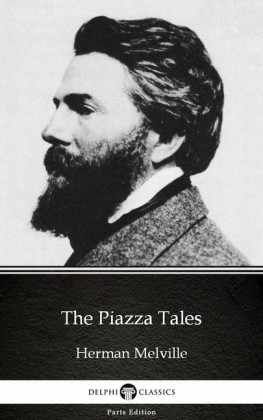 The Piazza Tales by Herman Melville - Delphi Classics (Illustrated)