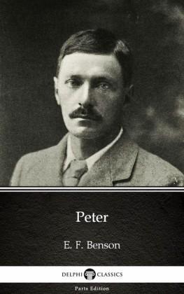 Peter by E. F. Benson - Delphi Classics (Illustrated)