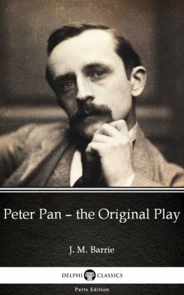 Peter Pan - the Original Play by J. M. Barrie - Delphi Classics (Illustrated)
