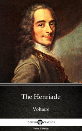 The Henriade by Voltaire - Delphi Classics (Illustrated)