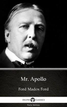 Mr. Apollo by Ford Madox Ford - Delphi Classics (Illustrated)