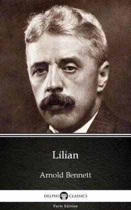 Lilian by Arnold Bennett - Delphi Classics (Illustrated)