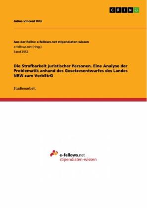 Die Strafbarkeit juristischer Personen. Eine Analyse der Problematik anhand des Gesetzesentwurfes des Landes NRW zum VerbStrG