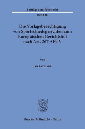 Die Vorlageberechtigung von Sportschiedsgerichten zum Europäischen Gerichtshof nach Art. 267 AEUV.
