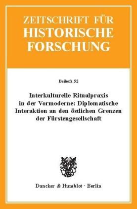 Interkulturelle Ritualpraxis in der Vormoderne: Diplomatische Interaktion an den östlichen Grenzen der Fürstengesellschaft.